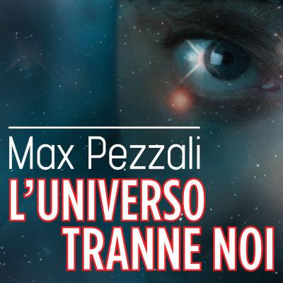 MAX PEZZALI - L'universo tranne noi